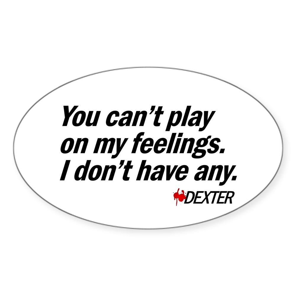 You Can't Play on My Feelings - Dexter Quote Oval Sticker