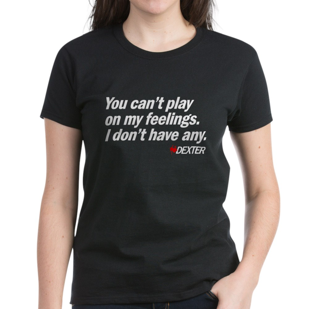 You Can't Play on My Feelings - Dexter Quote Women's Dark T-Shirt