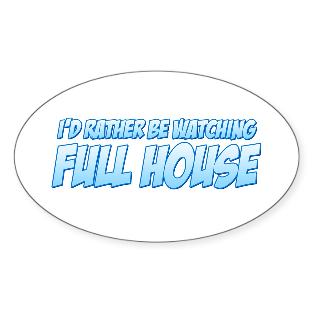 I'd Rather Be Watching Full House Oval Sticker