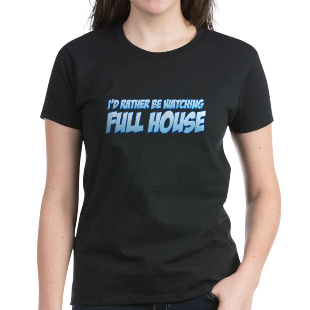 I'd Rather Be Watching Full House Women's Dark T-Shirt
