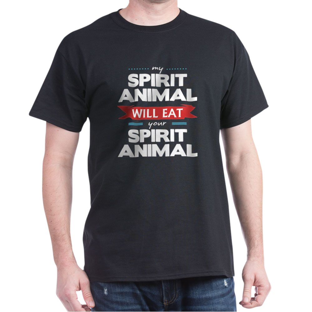 My Spirit Animal Will Eat your Spirit Animal Dark T-Shirt