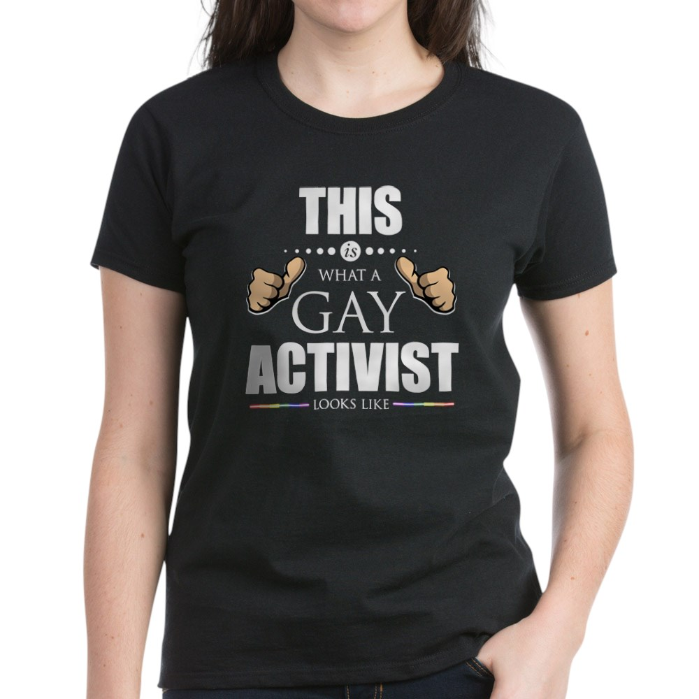 This is What a Gay Activist Looks Like LGBTQ Pride Women's Dark T-Shirt