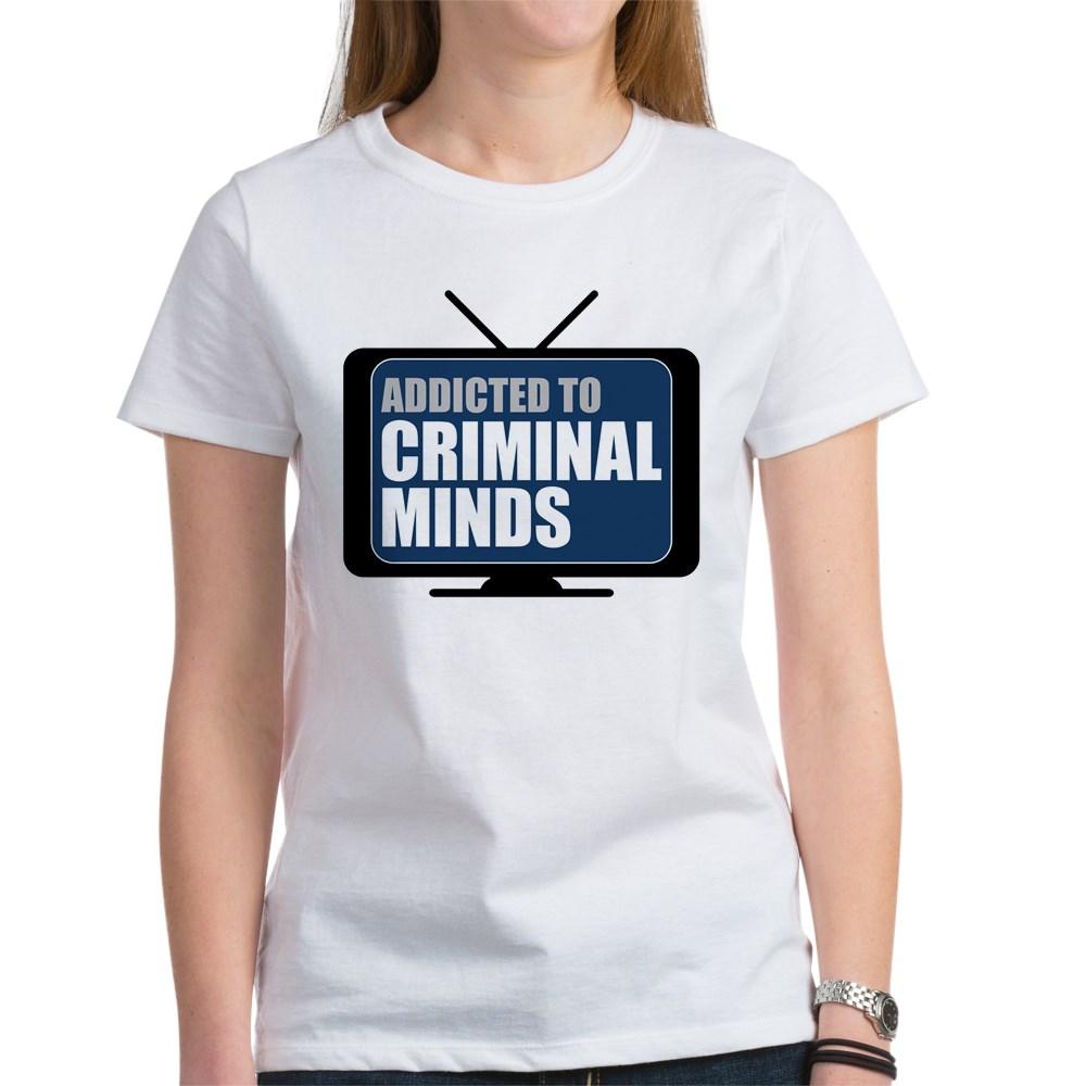 Addicted to Criminal Minds Women's T-Shirt