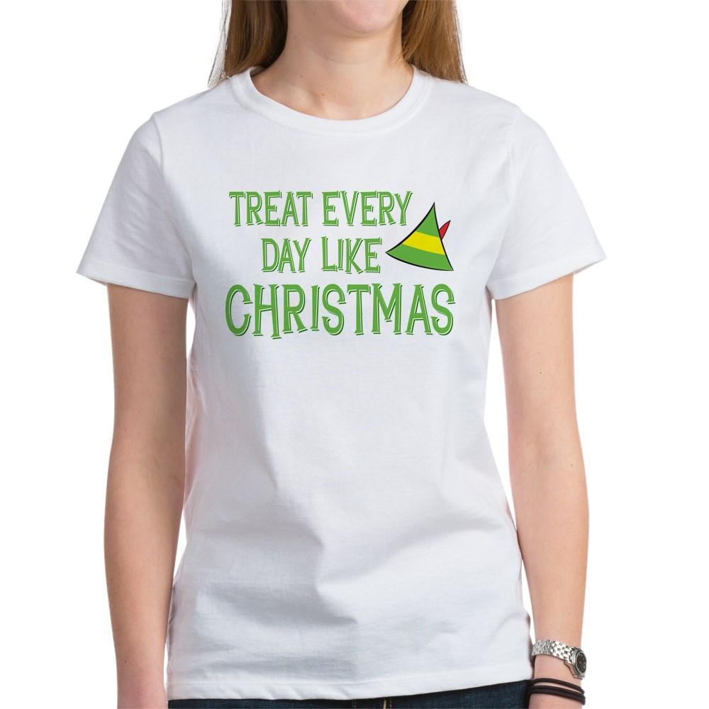 Treat Every Day Like Christmas Women's T-Shirt