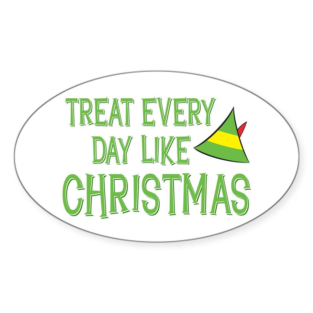 Treat Every Day Like Christmas Oval Sticker