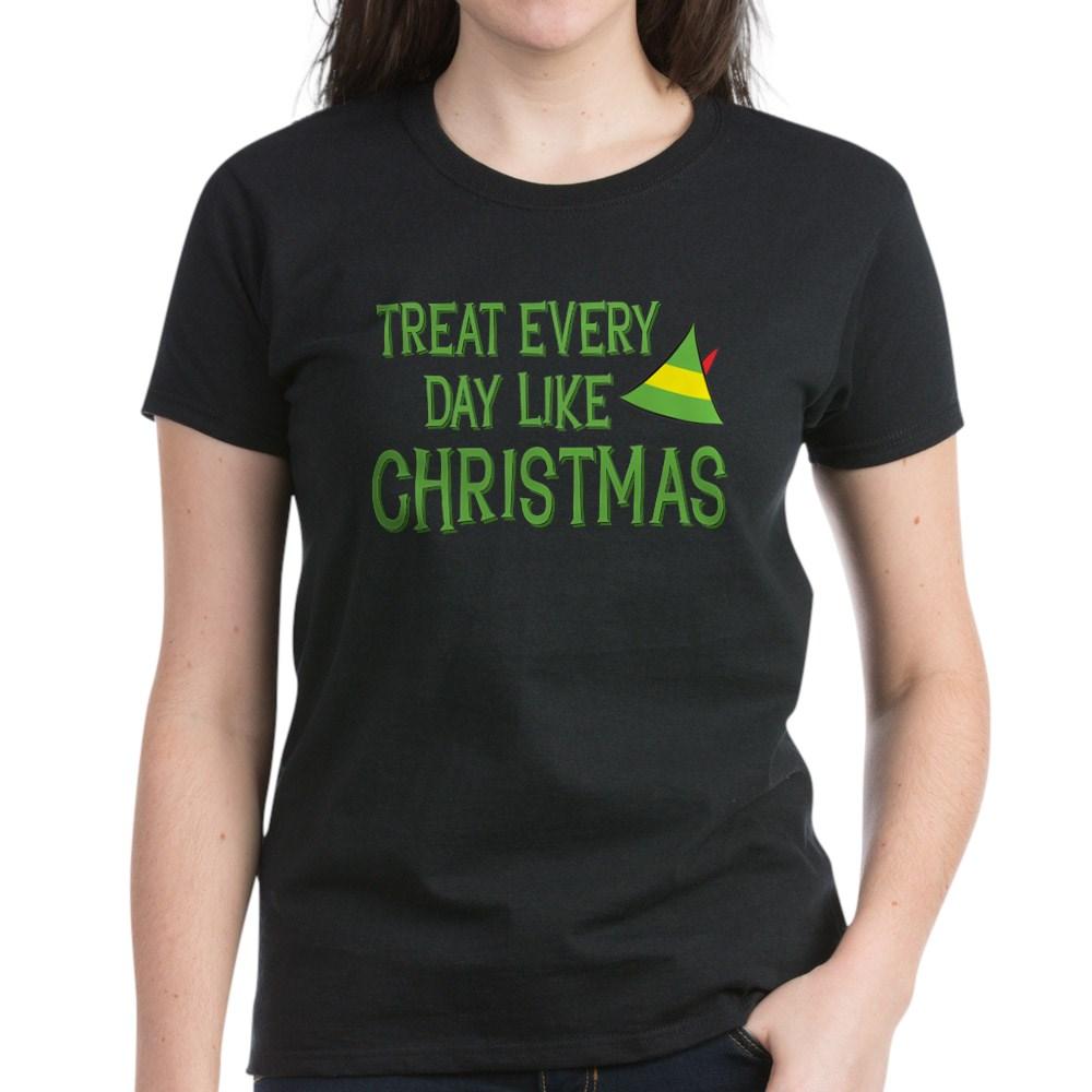 Treat Every Day Like Christmas Women's Dark T-Shirt