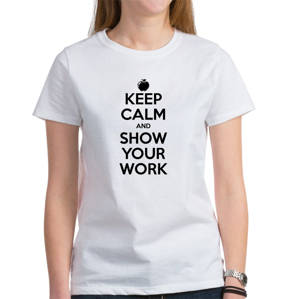 Keep Calm and Show Your Work Women's T-Shirt