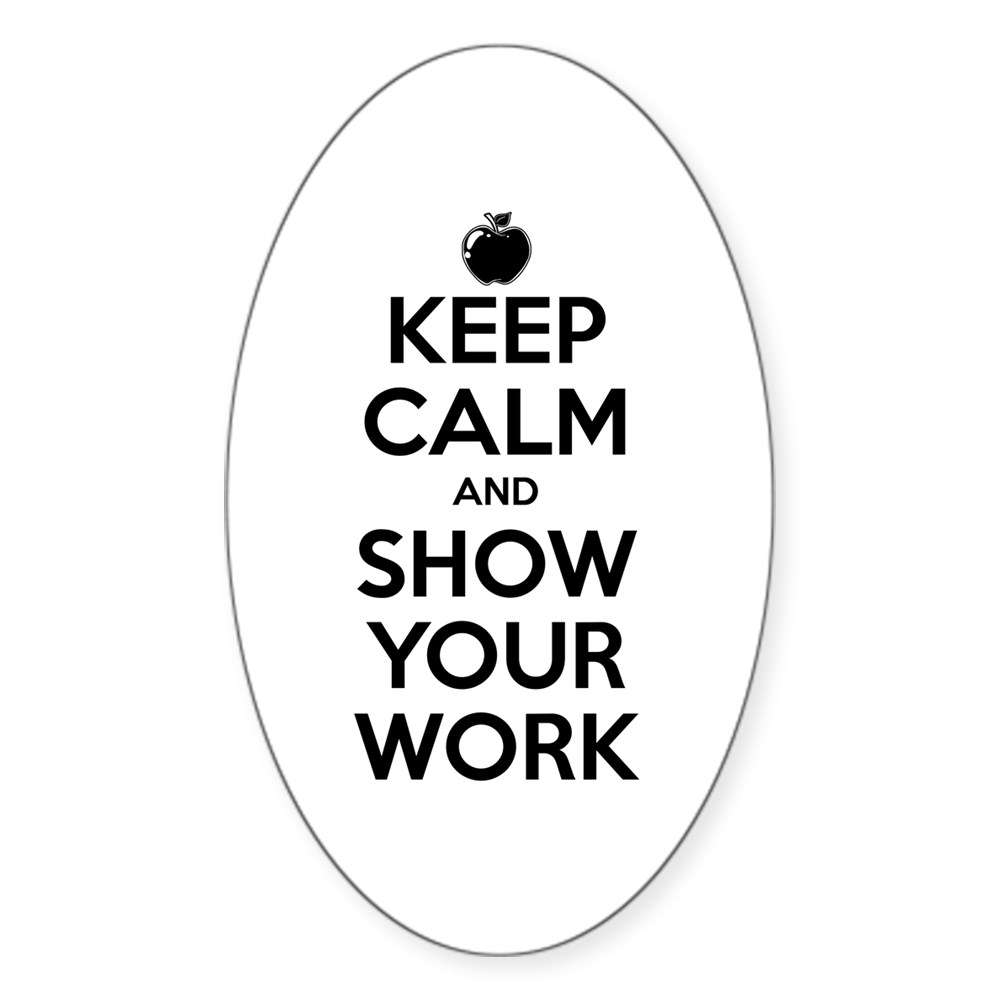 Keep Calm and Show Your Work Oval Sticker