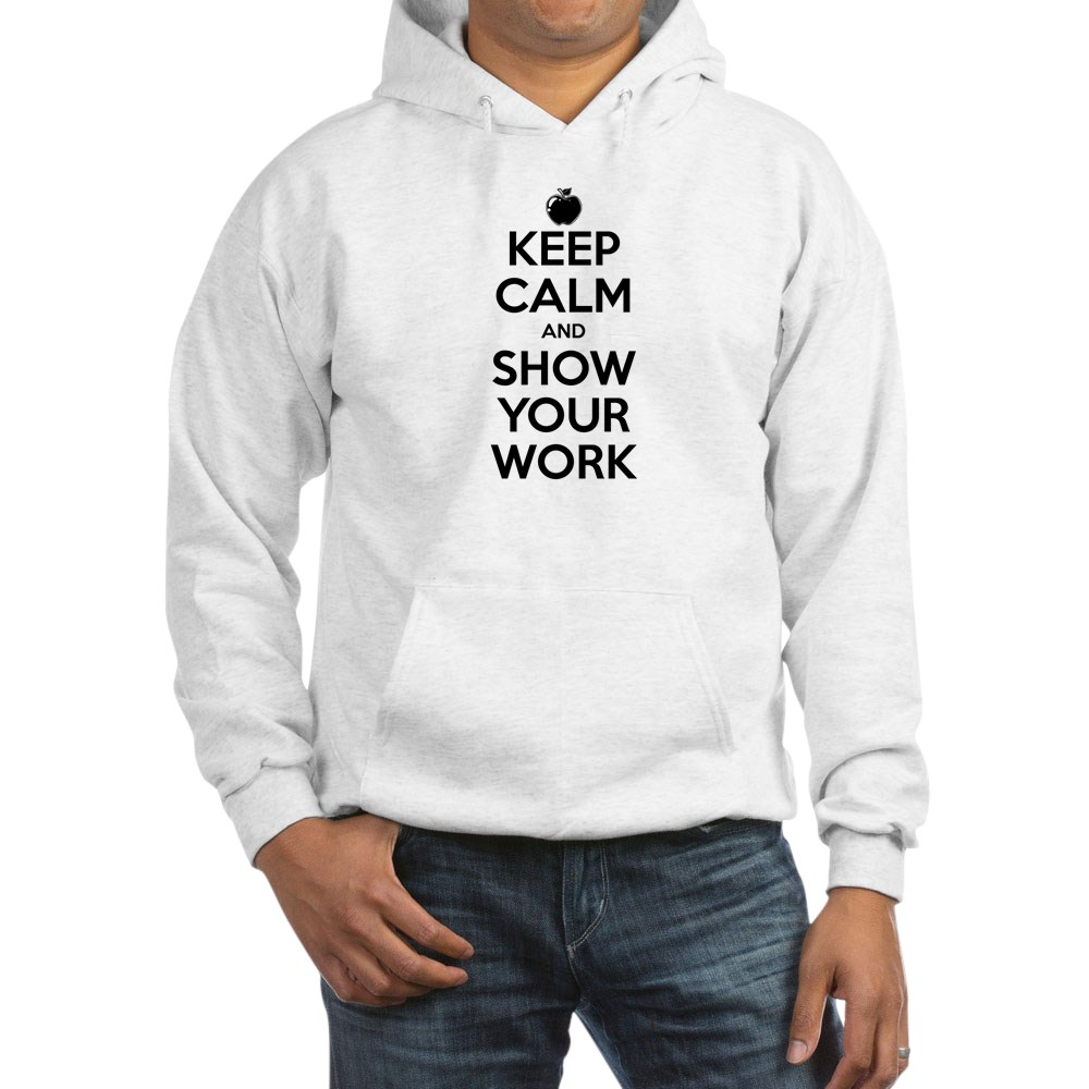 Keep Calm and Show Your Work Hooded Sweatshirt