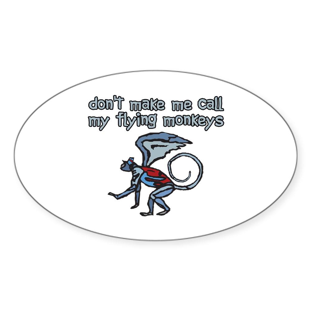 Don't Make Me Call My Flying Monkeys Oval Sticker