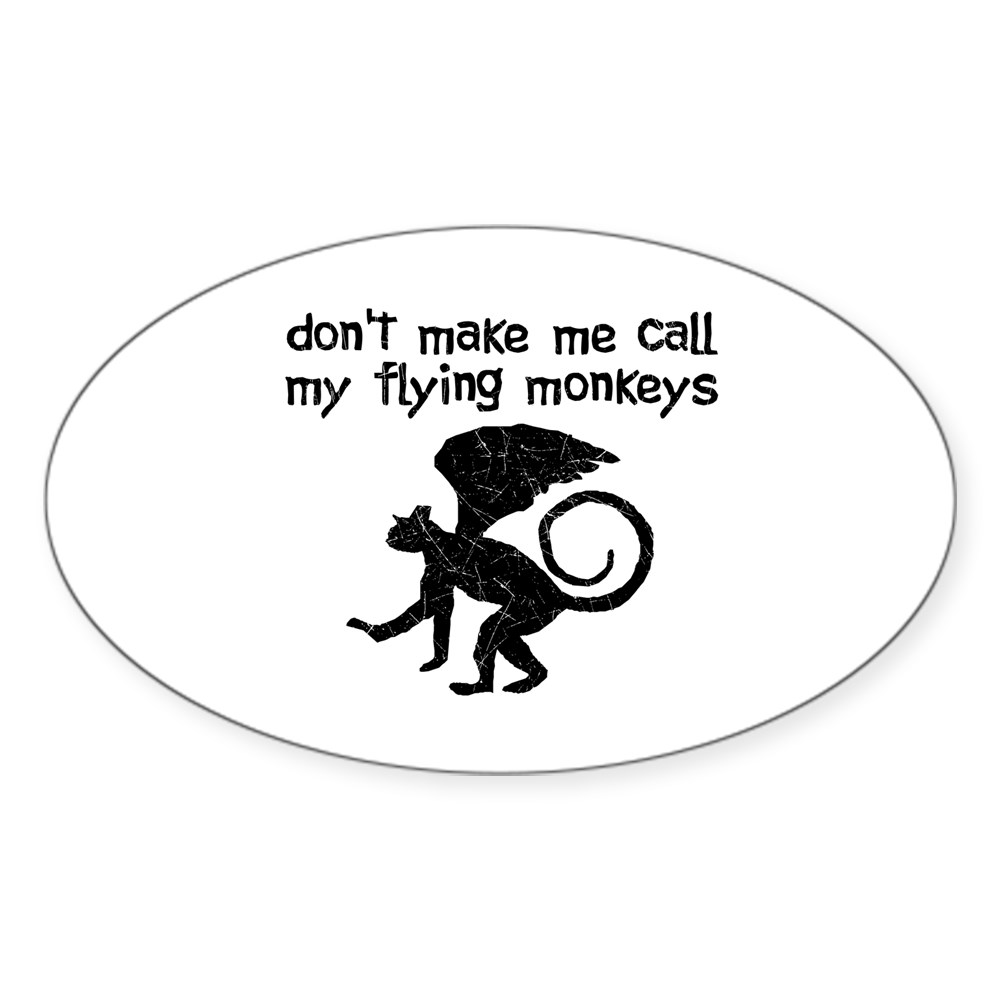 Distressed Don't Make Me Call My Flying Monkeys Oval Sticker