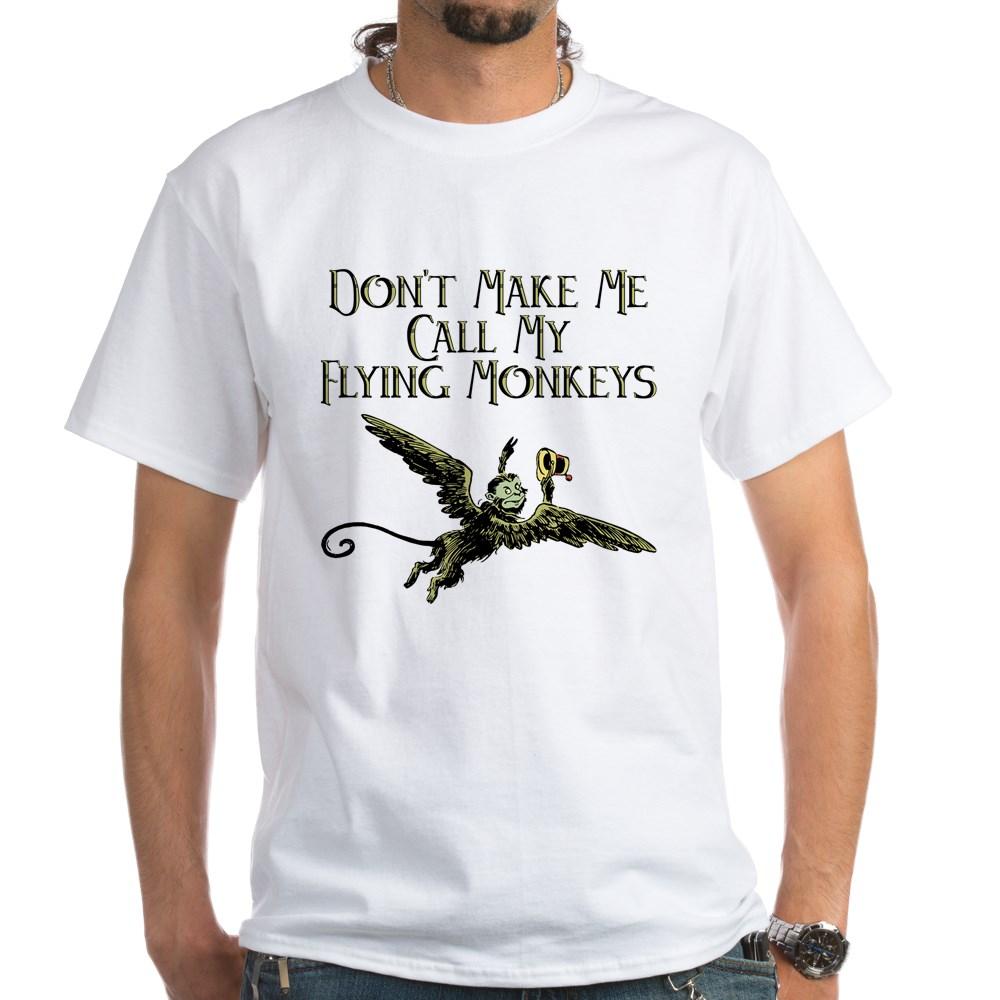 Don't Make Me Call My Flying Monkeys White T-Shirt
