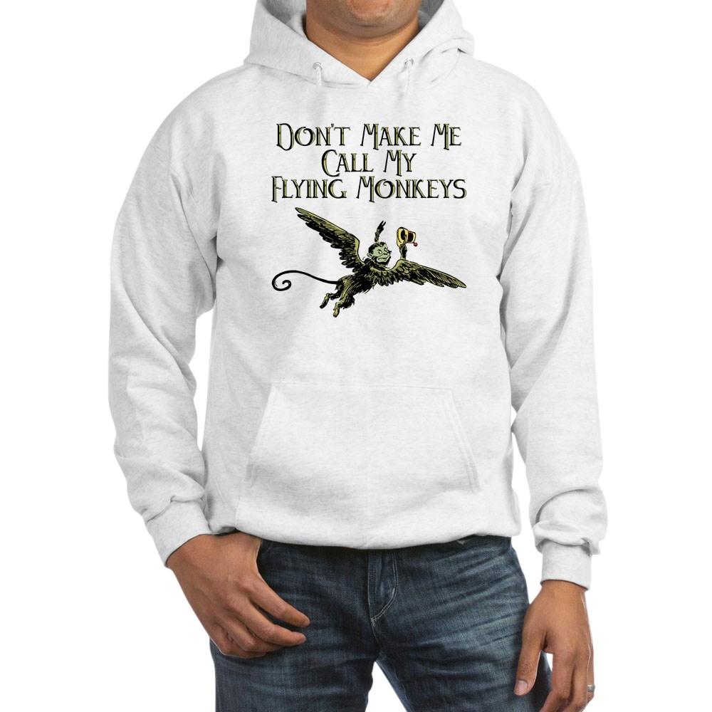 Don't Make Me Call My Flying Monkeys Hooded Sweatshirt
