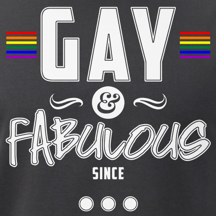 Gay and Fabulous Since...