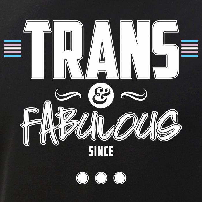 Trans & Fabulous Since...
