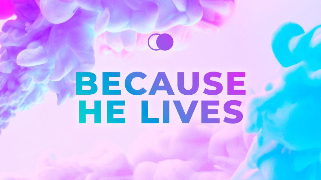 Becasue He Lives