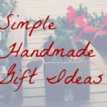Simple, Handmade Gift Ideas