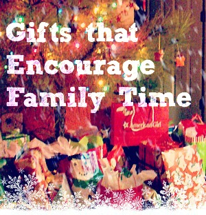 Gifts That Encourage Family Time