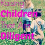 Raising Children That are Diligent