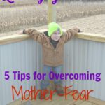 Letting Go…5 Tips for Overcoming Mother-Fear