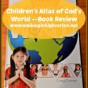 Children's Atlas of God's World -- Book Review @ Walking in High Cotton {www.walkinginhighcotton.net}