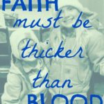 Faith Must Be Thicker Than Blood