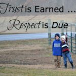 Trust is Earned…Respect is Due