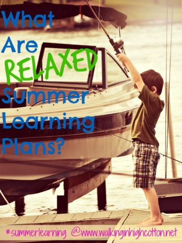 What are RELAXED summer learning plans? {at www.walkinginhighcotton.net} Why we bother and how we keep it fun. #summerlearning