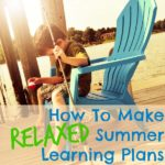 How To Make Relaxed Summer Learning Plans