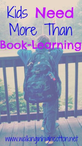 Kids Need More than Book Learning...I've become strongly opposed to homework. I need those hours back to teach them all the OTHER things they need to know! {via www.walkinginhighcotton.net}