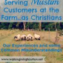 Serving Muslim customers at the farm, as Christians. Our experiences, and a few common mis-understandings. via Walking in High Cotton
