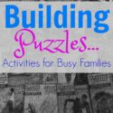 Building Puzzles...Activities for Busy Families {via Walking in High Cotton}