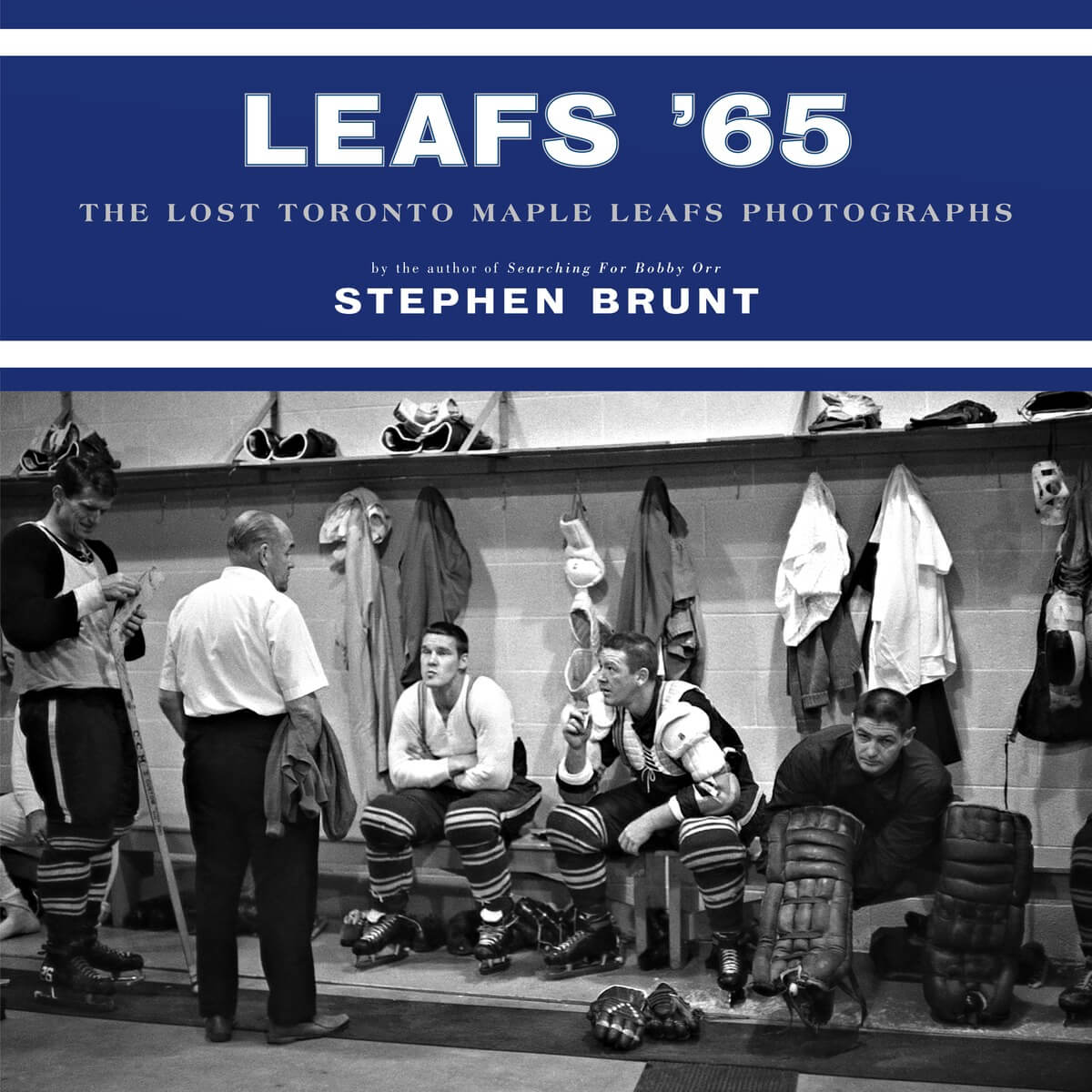 Leafs '65: The Lost Toronto Maple Leafs Photographs, by Stephen Brunt.