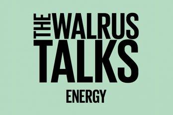 The Walrus Talks Energy