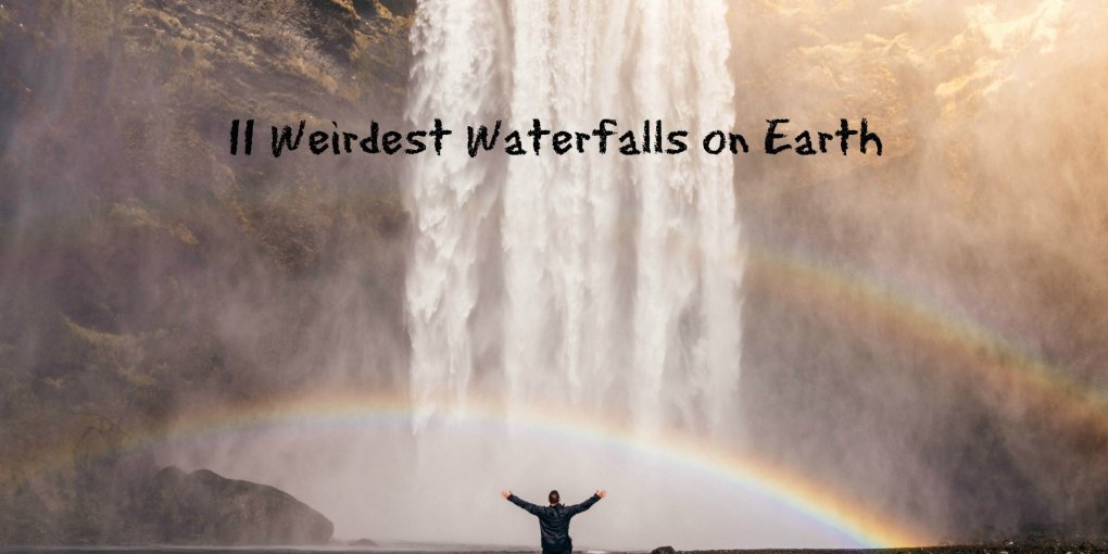 11 Weirdest Waterfalls on Earth