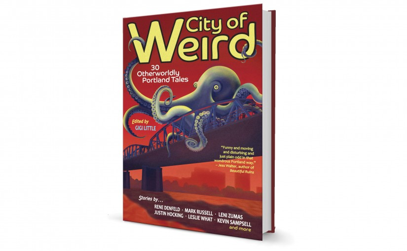 """Local Writers Explore Rising Rents, Gentrification and a Sense of Loss In """"City of Weird: 30 Otherworldly Portland Tales"""""""