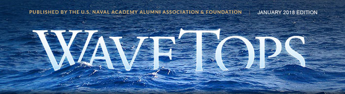 WaveTops: January 2018 edition. Published by the U.S. Naval Academy Alumni Association & Foundation.