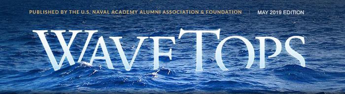 WaveTops: May 2019 edition. Published by the U.S. Naval Academy Alumni Association & Foundation.
