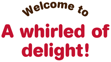 Welcome to a whirled of delight!