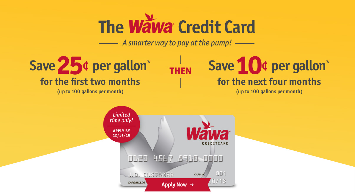 The Wawa Credit Card - Save 25¢ per gallon* for the first two months then save 10¢ per gallon* for the next four months - Apply Now