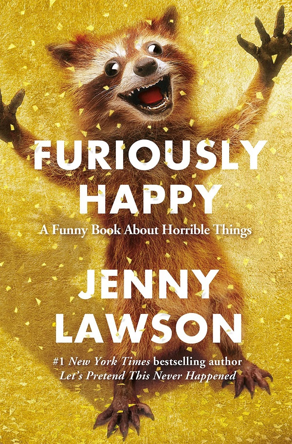 """(Cover, """"Furiously Happy: A Funny Book About Horrible Things"""",  by Jenny Lawson. 2015 Flatiron Books.)"""