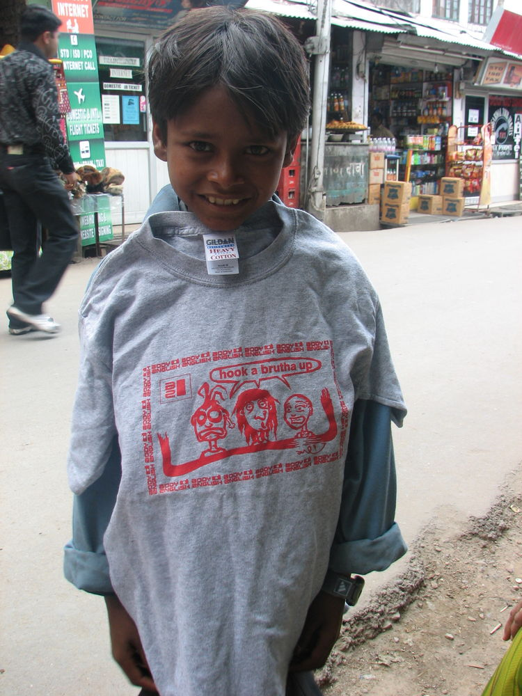 hook a brutha up - i gave out plenty o t shirts in india yo