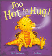 Too Hot To Hug by Steve Smallman (Little Tiger Press July 2010)