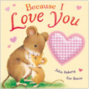 Because I Love You by Julia Hubery, published by Little Tiger Press 2012
