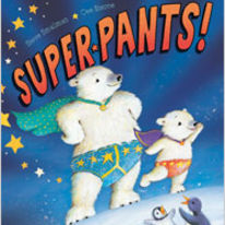 Super Pants! by Steve Smallman, published by Little Tiger Press 2012