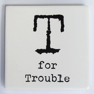 T for Trouble