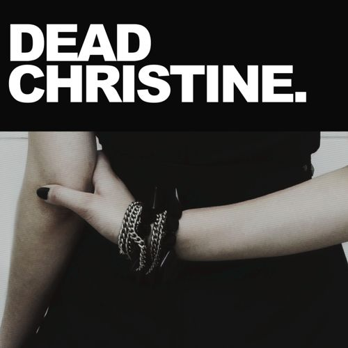 Dead Christine - To Kill Me