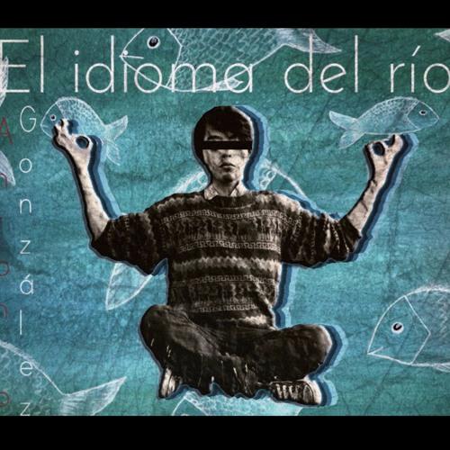 Antonio gonzález - El idioma del río