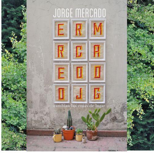 Jorge Mercado - Cambian las cosas de lugar