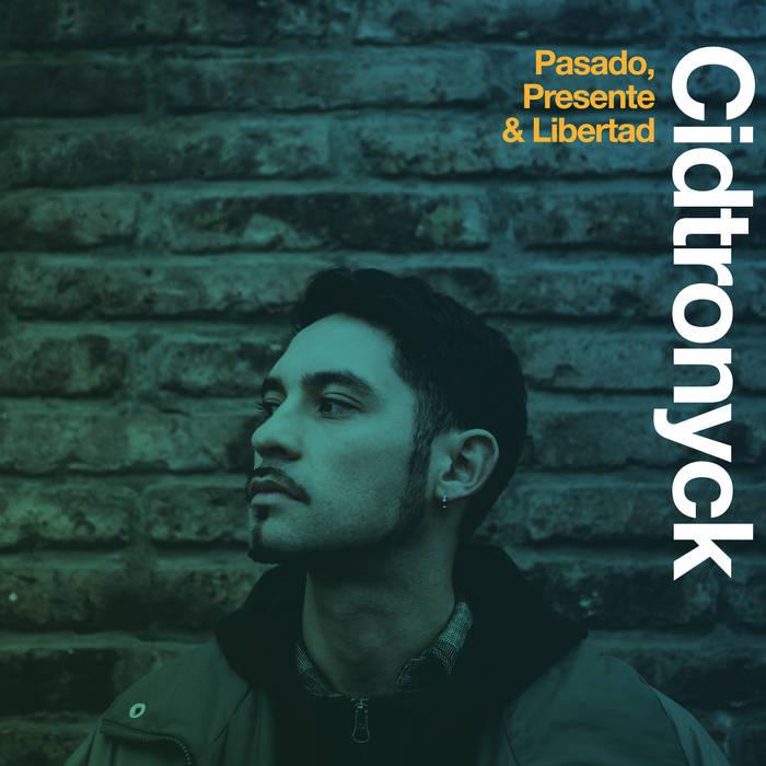 Cidtronyck - Pasado, Presente & Libertad